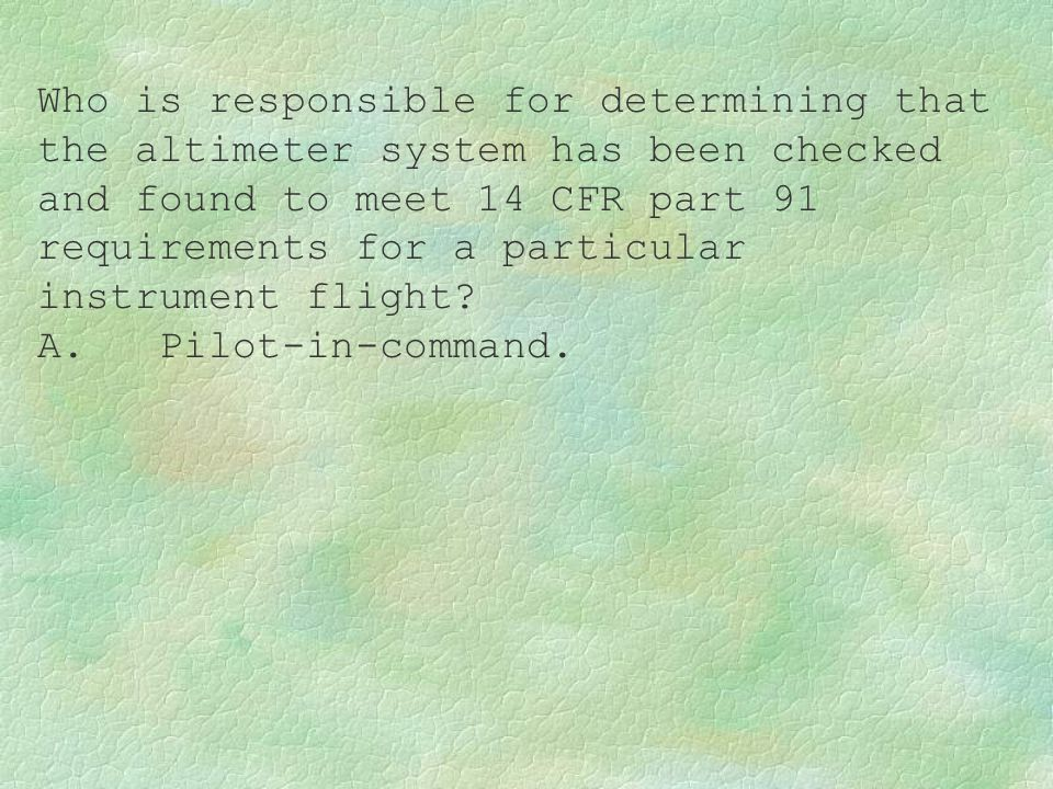 Who is responsible for determining that the altimeter system has been checked and found to meet 14 CFR part 91 requirements for a particular instrument flight
