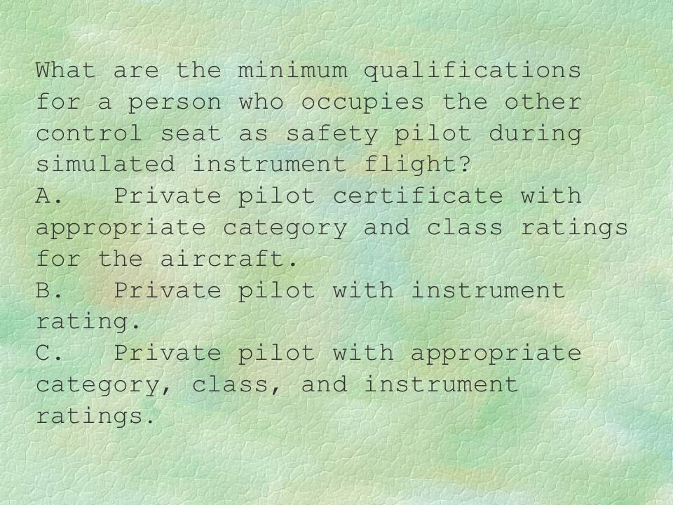 What are the minimum qualifications for a person who occupies the other control seat as safety pilot during simulated instrument flight