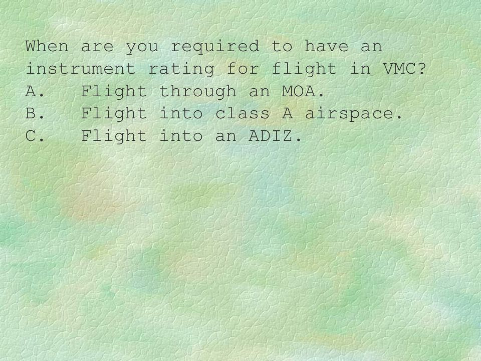 When are you required to have an instrument rating for flight in VMC