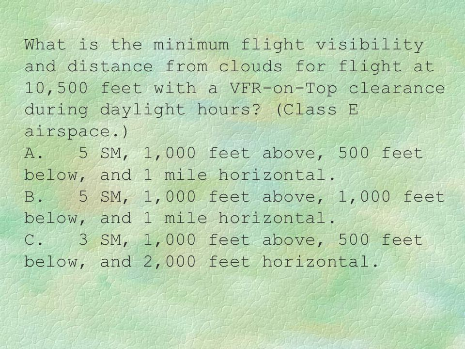 What is the minimum flight visibility and distance from clouds for flight at 10,500 feet with a VFR-on-Top clearance during daylight hours (Class E airspace.)