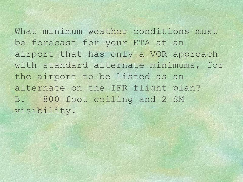 What minimum weather conditions must be forecast for your ETA at an airport that has only a VOR approach with standard alternate minimums, for the airport to be listed as an alternate on the IFR flight plan