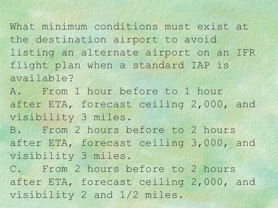 What minimum conditions must exist at the destination airport to avoid listing an alternate airport on an IFR flight plan when a standard IAP is available