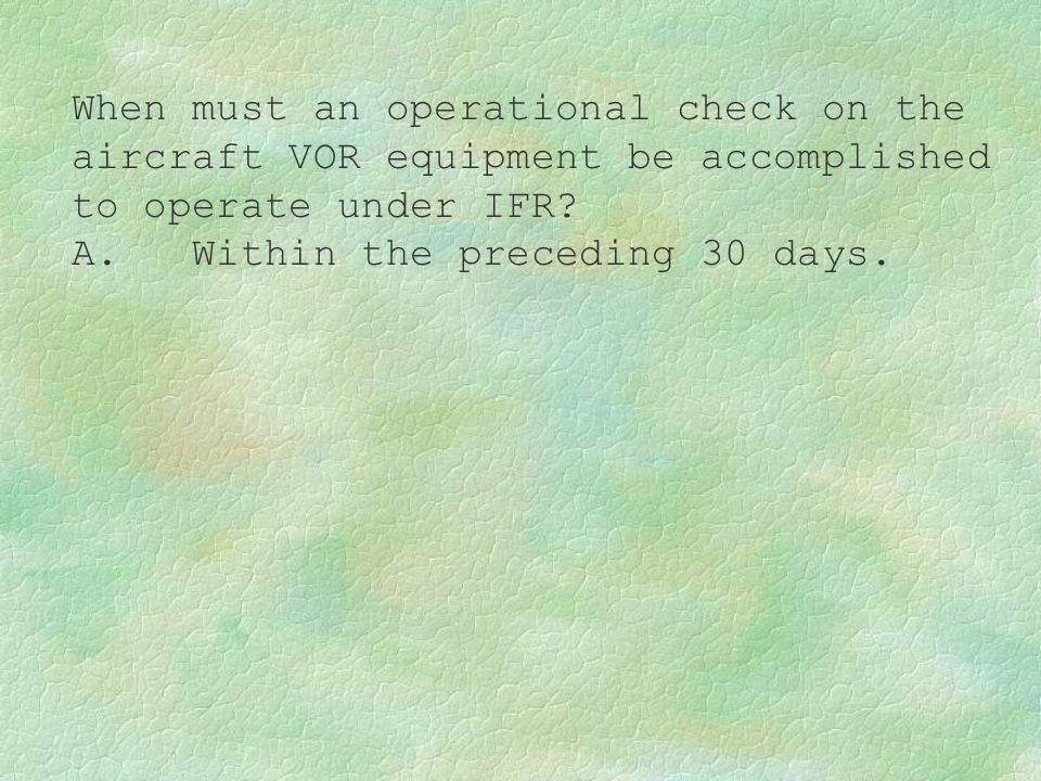 When must an operational check on the aircraft VOR equipment be accomplished to operate under IFR