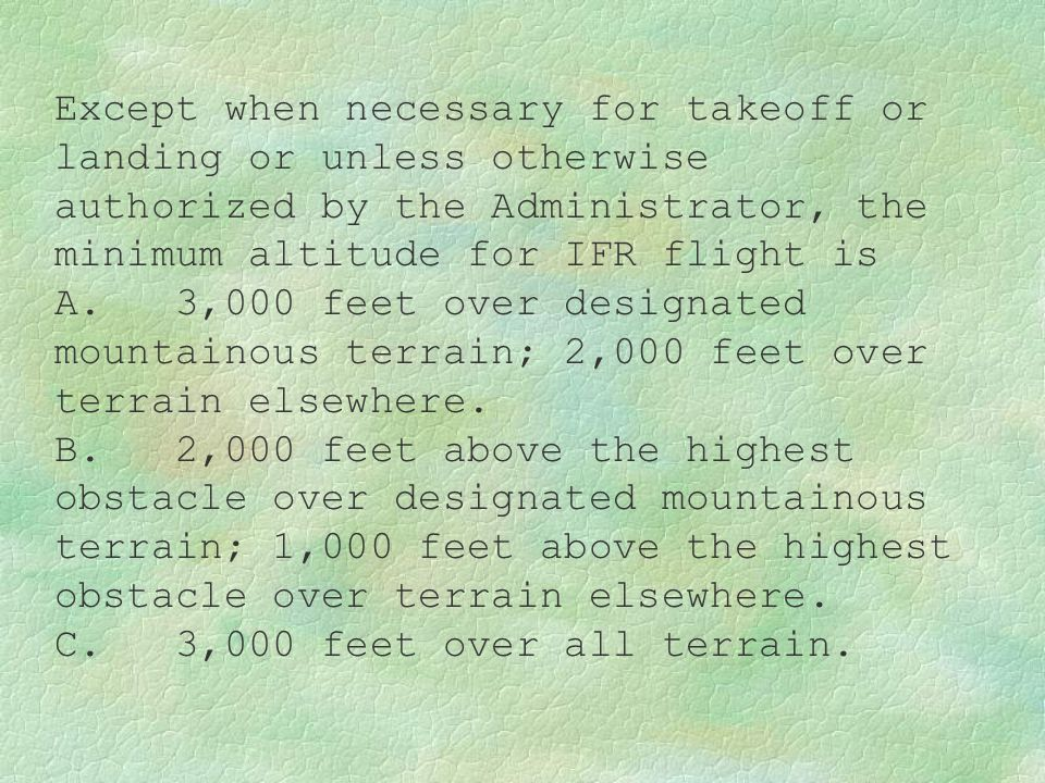 Except when necessary for takeoff or landing or unless otherwise authorized by the Administrator, the minimum altitude for IFR flight is