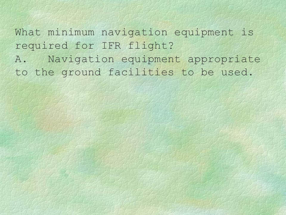 What minimum navigation equipment is required for IFR flight