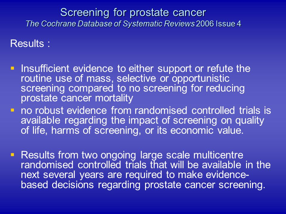 Screening for prostate cancer The Cochrane Database of Systematic Reviews 2006 Issue 4