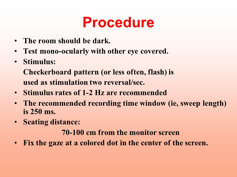 Procedure The room should be dark.