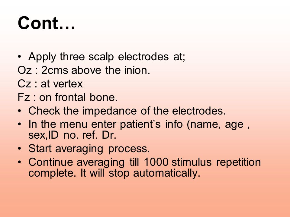 Cont… Apply three scalp electrodes at; Oz : 2cms above the inion.