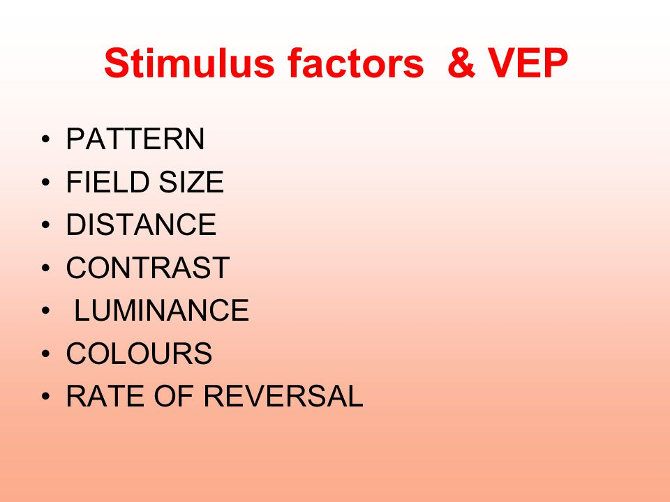 Stimulus factors & VEP PATTERN FIELD SIZE DISTANCE CONTRAST LUMINANCE