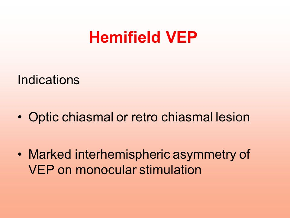 Hemifield VEP Indications Optic chiasmal or retro chiasmal lesion