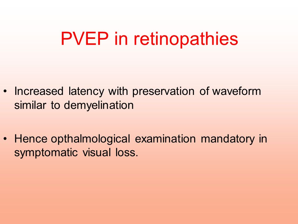 PVEP in retinopathies Increased latency with preservation of waveform similar to demyelination.