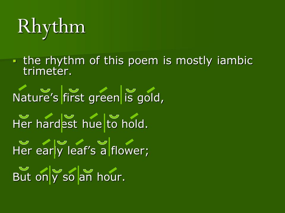 Rhythm the rhythm of this poem is mostly iambic trimeter.