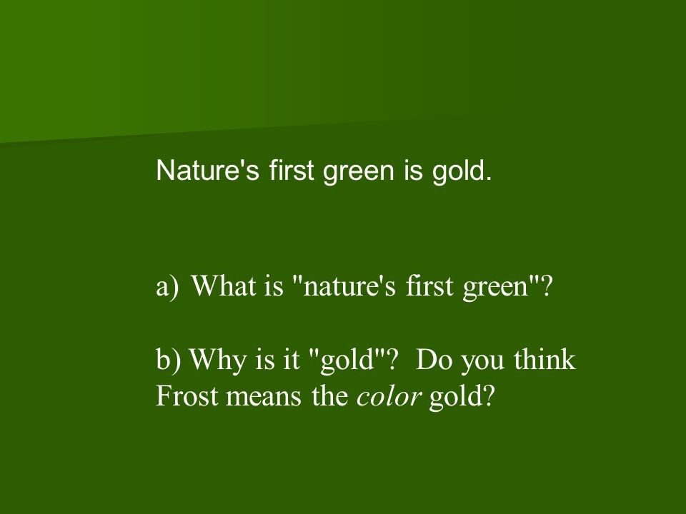 What is nature s first green b) Why is it gold Do you think