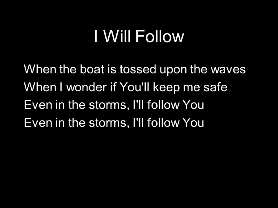 I Will Follow When the boat is tossed upon the waves