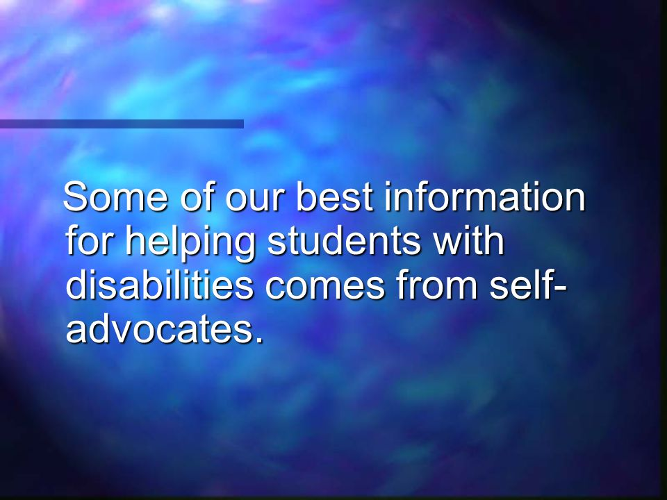 Some of our best information for helping students with disabilities comes from self-advocates.