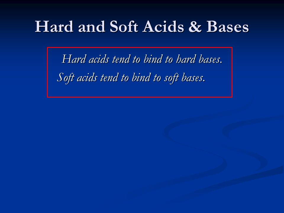 Hard and Soft Acids & Bases