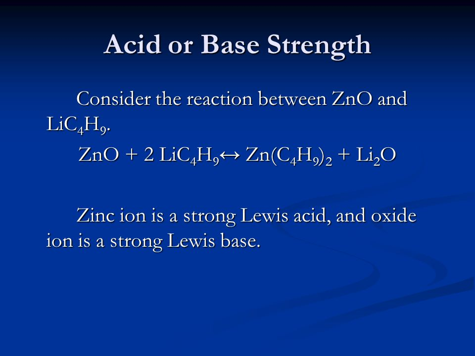 Acid or Base Strength Consider the reaction between ZnO and LiC4H9.