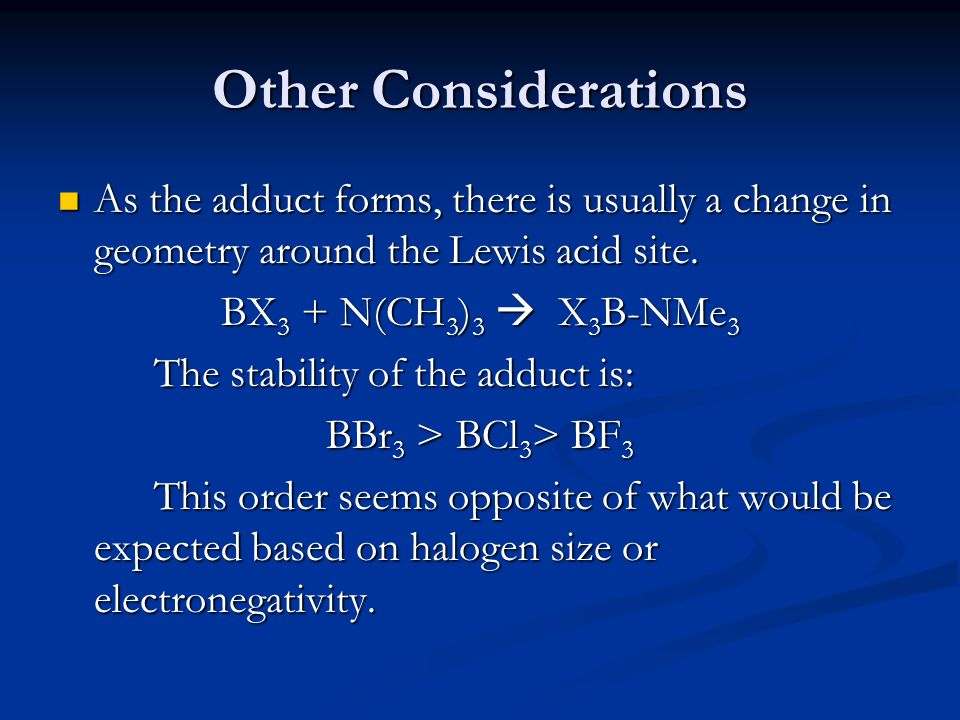 Other Considerations As the adduct forms, there is usually a change in geometry around the Lewis acid site.