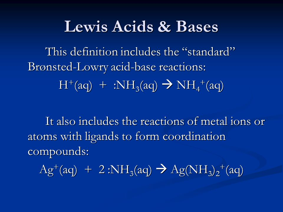 Lewis Acids & Bases This definition includes the standard Brønsted-Lowry acid-base reactions: H+(aq) + :NH3(aq)  NH4+(aq)