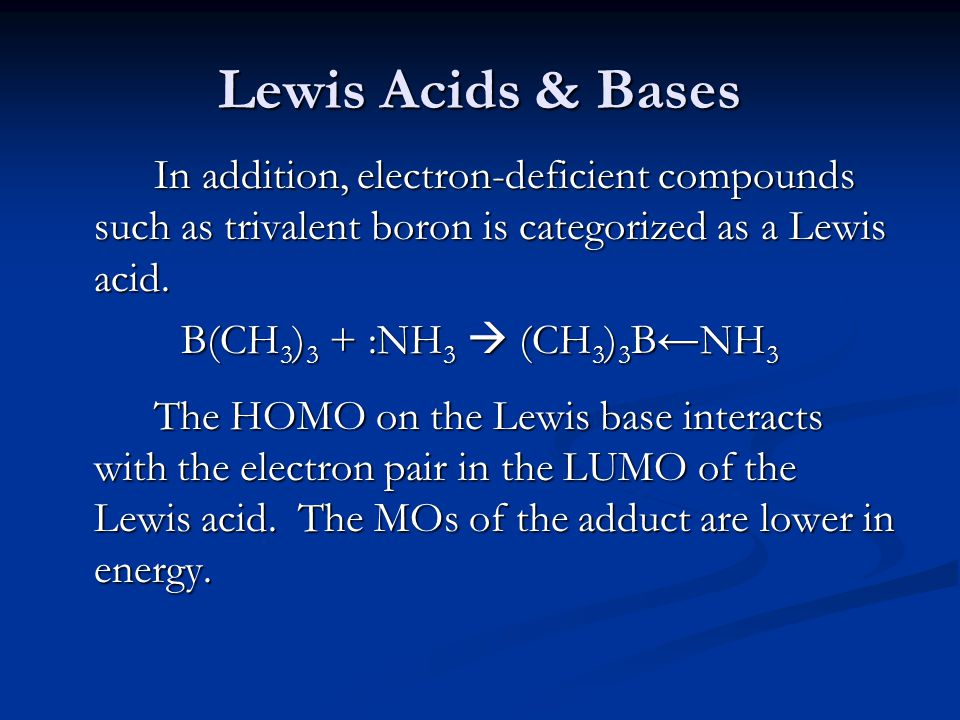 Lewis Acids & Bases In addition, electron-deficient compounds such as trivalent boron is categorized as a Lewis acid.