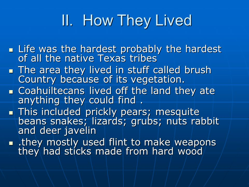 II. How They Lived Life was the hardest probably the hardest of all the native Texas tribes.