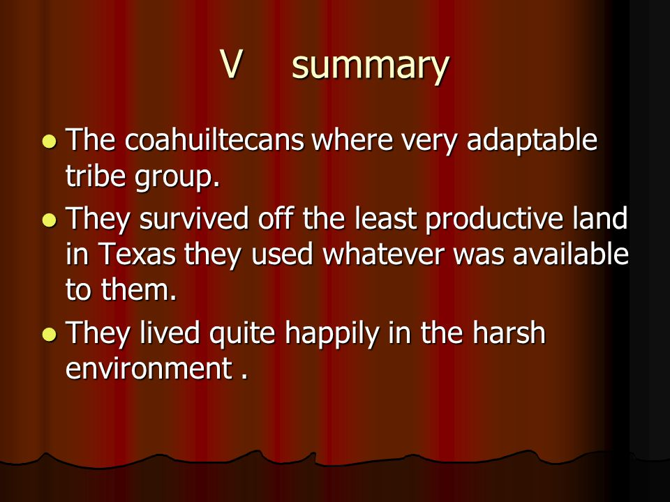 V summary The coahuiltecans where very adaptable tribe group.