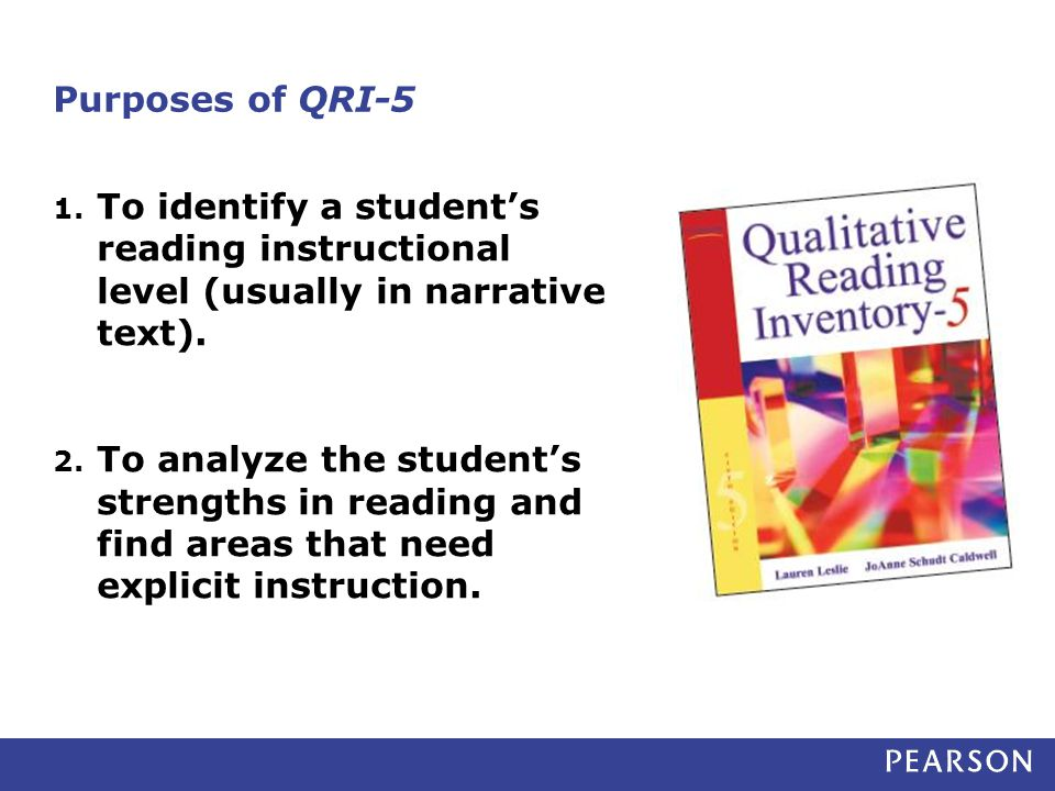 Purposes of QRI-5 To identify a student's reading instructional level (usually in narrative text).