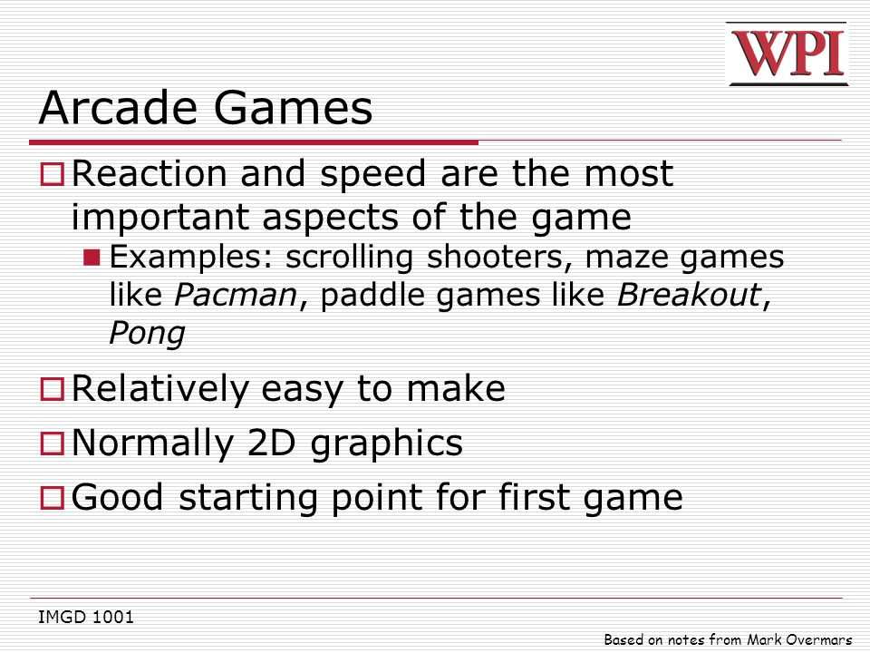 Arcade Games Reaction and speed are the most important aspects of the game.