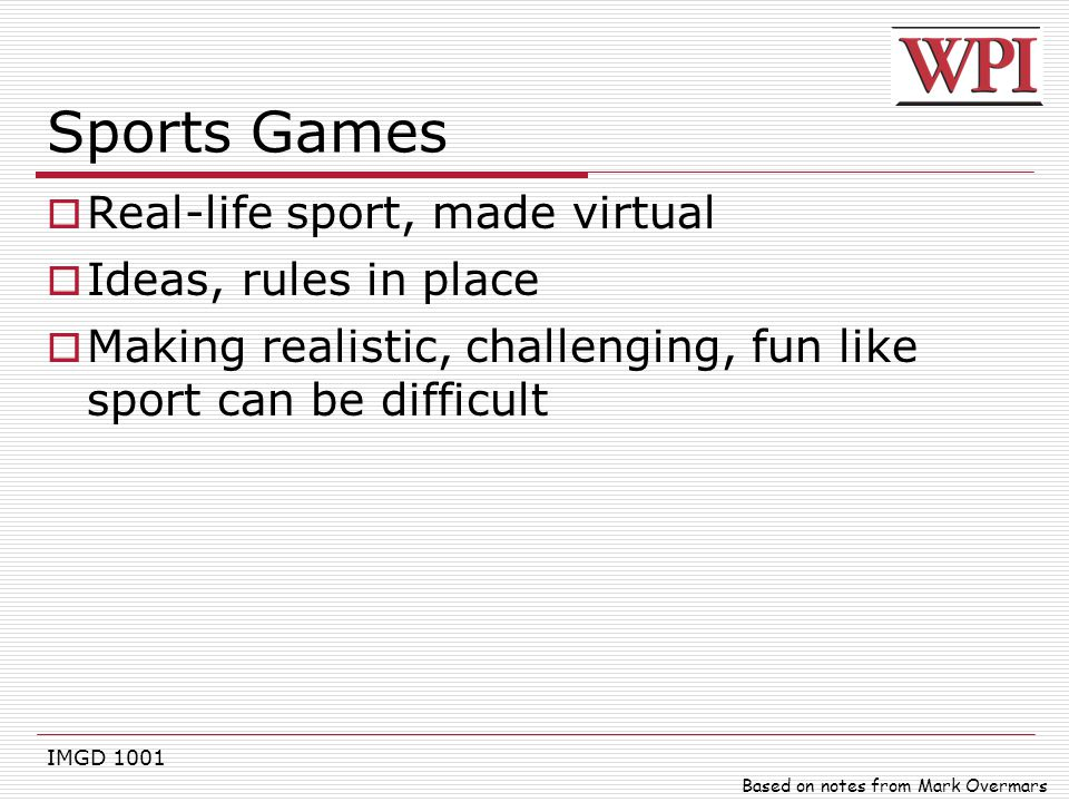 Sports Games Real-life sport, made virtual Ideas, rules in place