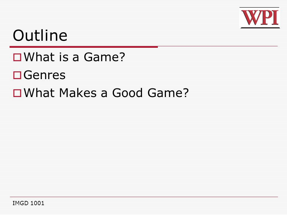 Outline What is a Game Genres What Makes a Good Game IMGD 1001