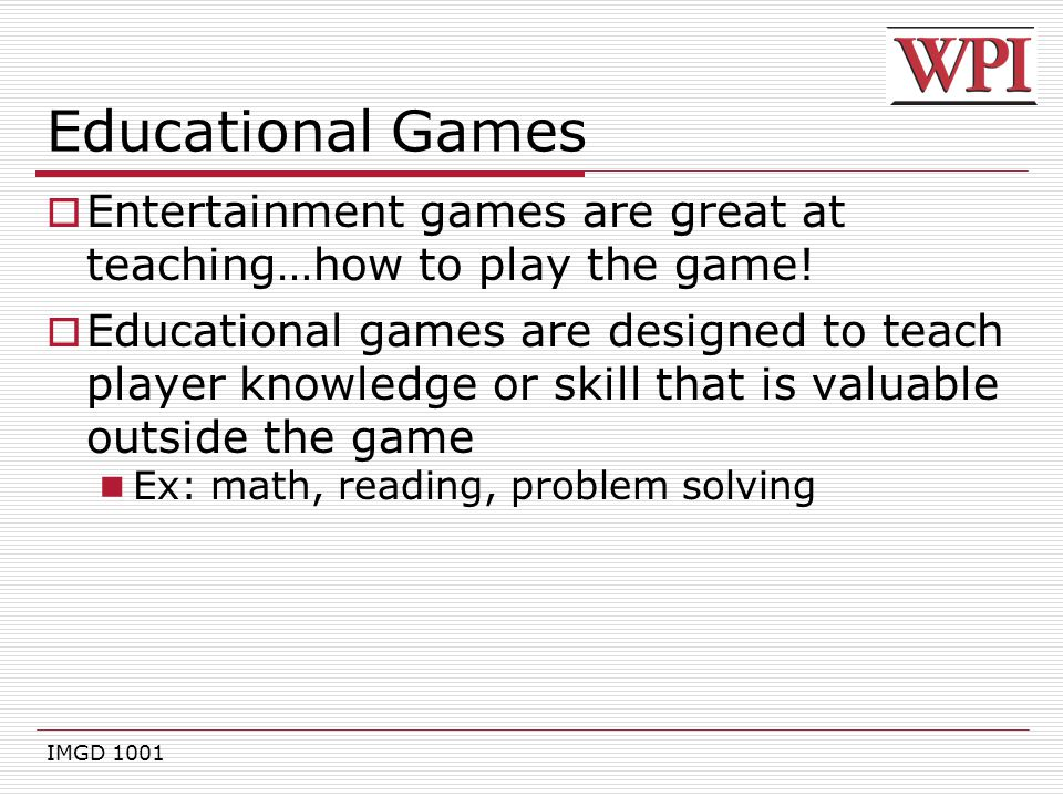 Educational Games Entertainment games are great at teaching…how to play the game!