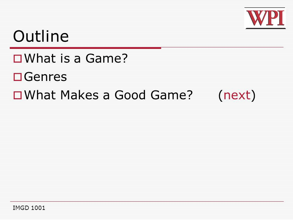 Outline What is a Game Genres What Makes a Good Game (next)