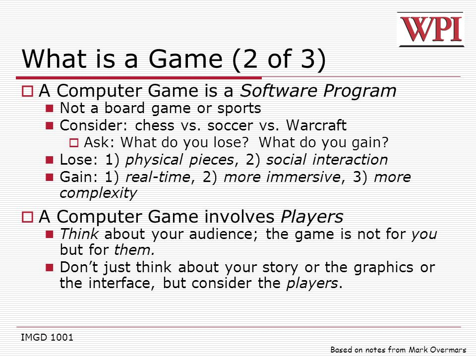 What is a Game (2 of 3) A Computer Game is a Software Program