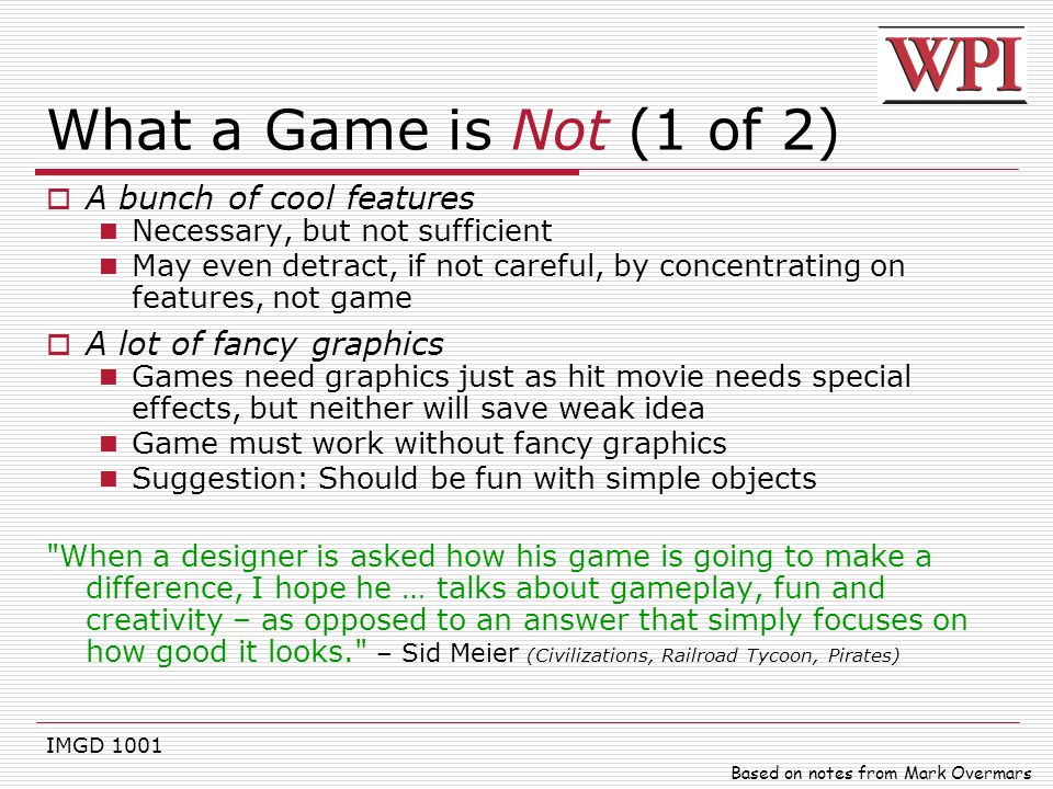 What a Game is Not (1 of 2) A bunch of cool features