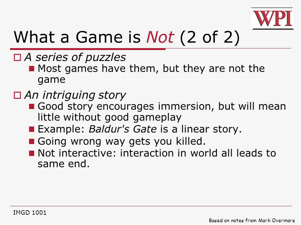 What a Game is Not (2 of 2) A series of puzzles An intriguing story