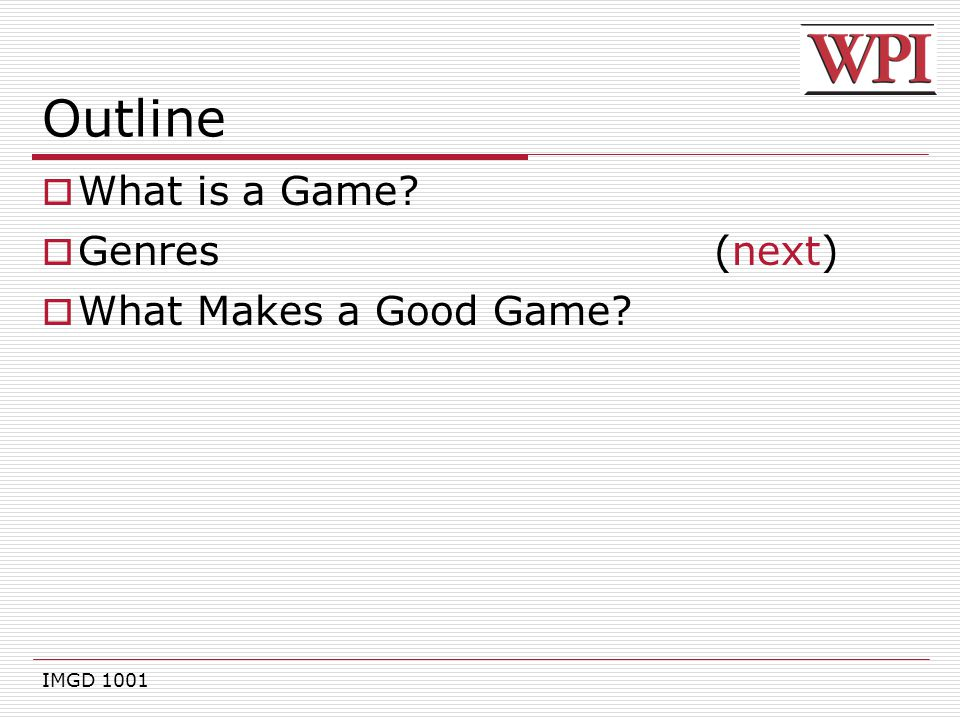 Outline What is a Game Genres (next) What Makes a Good Game
