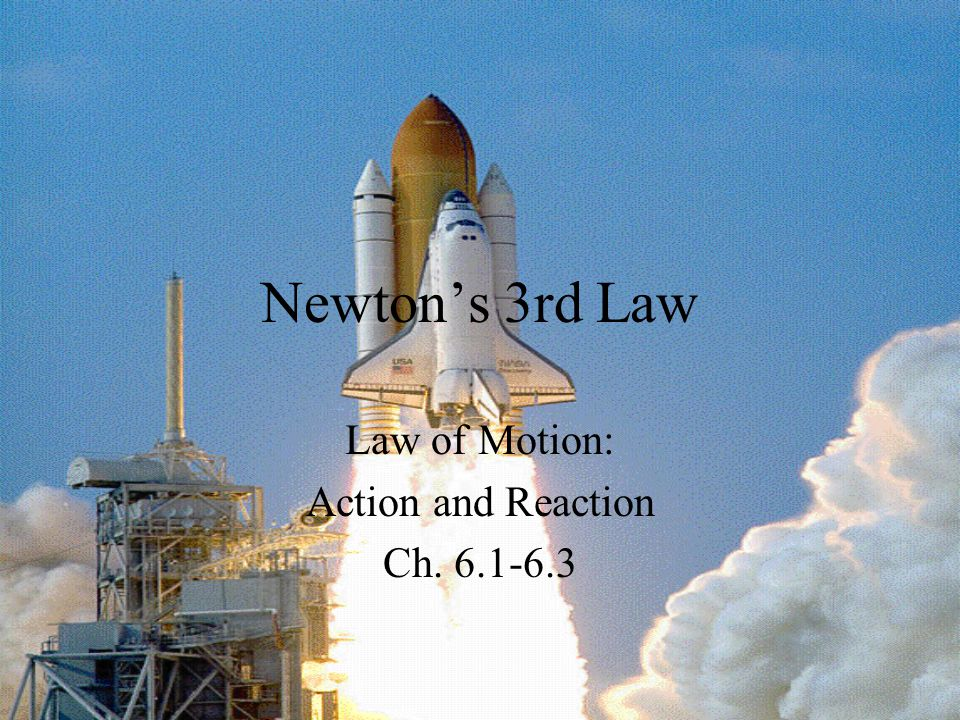 Law of Motion: Action and Reaction Ch. 6.1-6.3