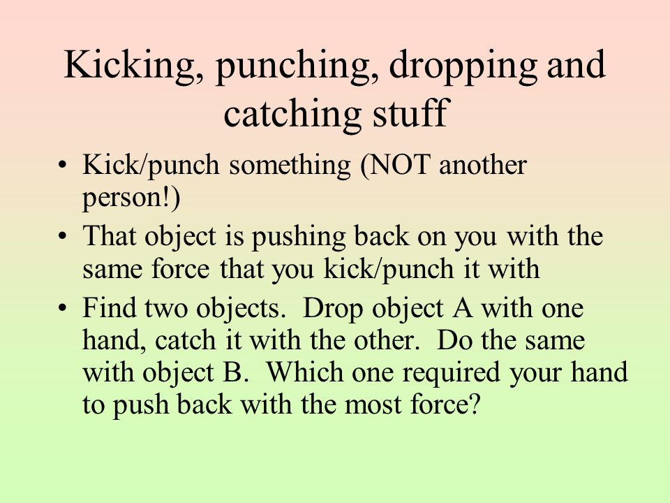 Kicking, punching, dropping and catching stuff