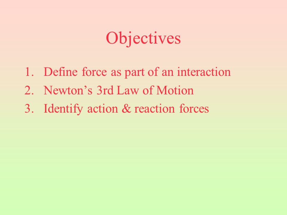 Objectives Define force as part of an interaction