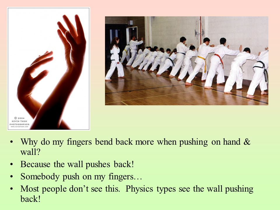 Why do my fingers bend back more when pushing on hand & wall
