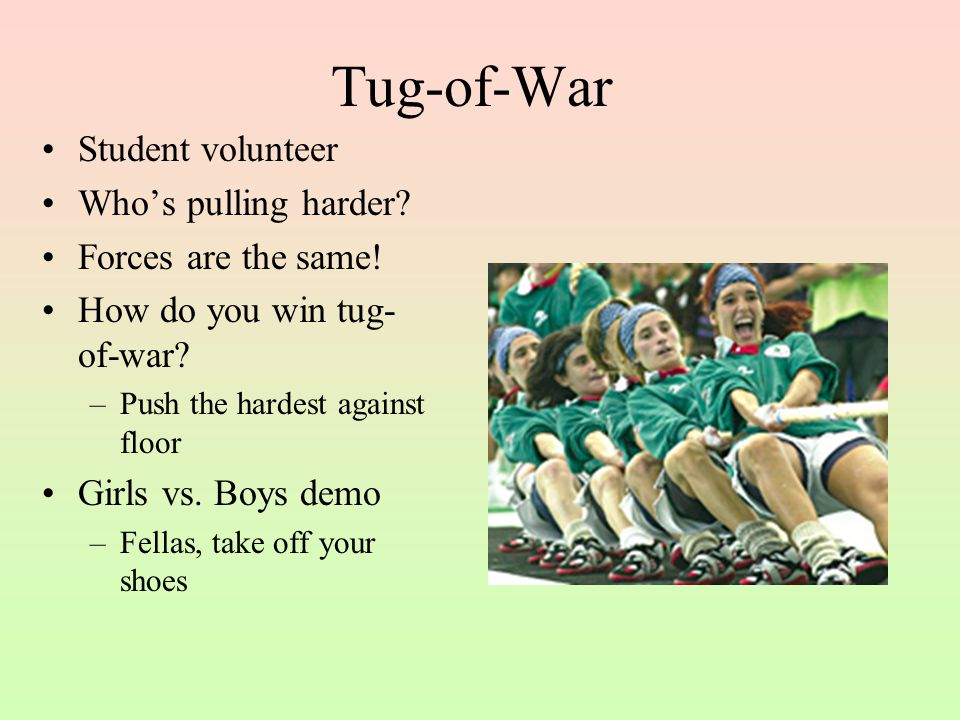 Tug-of-War Student volunteer Who's pulling harder