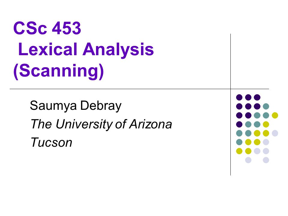 CSc 453 Lexical Analysis (Scanning)