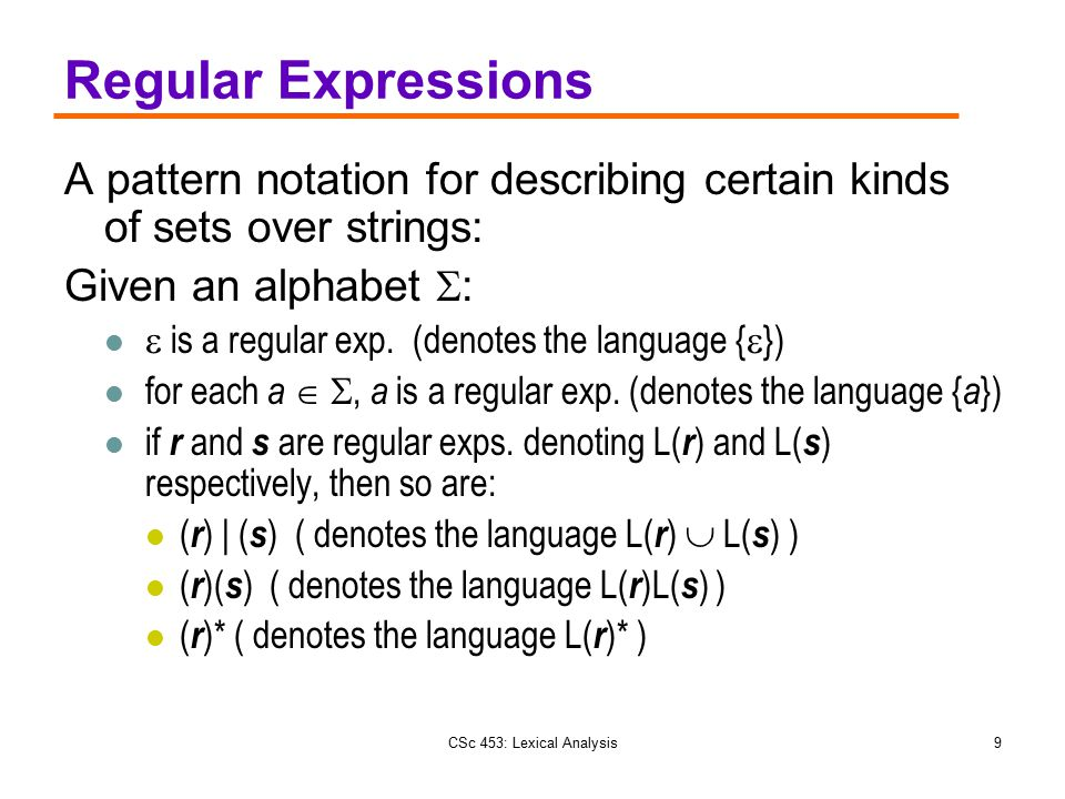Regular Expressions A pattern notation for describing certain kinds of sets over strings: Given an alphabet :