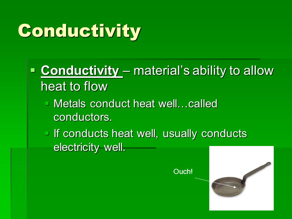 Conductivity Conductivity – material's ability to allow heat to flow