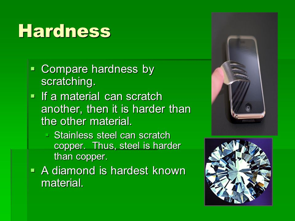 Hardness Compare hardness by scratching.