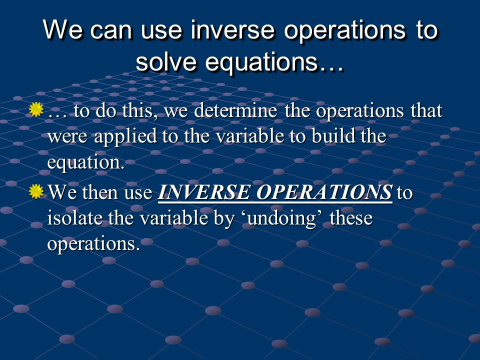 We can use inverse operations to solve equations…
