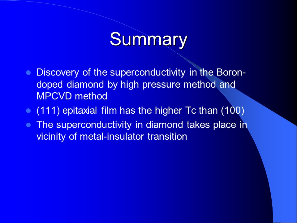 Summary Discovery of the superconductivity in the Boron-doped diamond by high pressure method and MPCVD method.