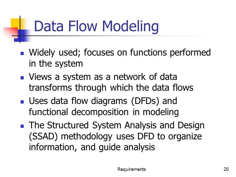 Data Flow Modeling Widely used; focuses on functions performed in the system.