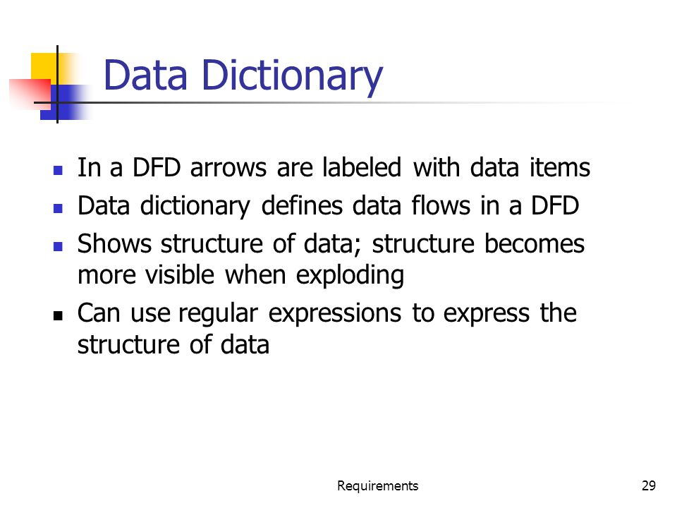 Data Dictionary In a DFD arrows are labeled with data items