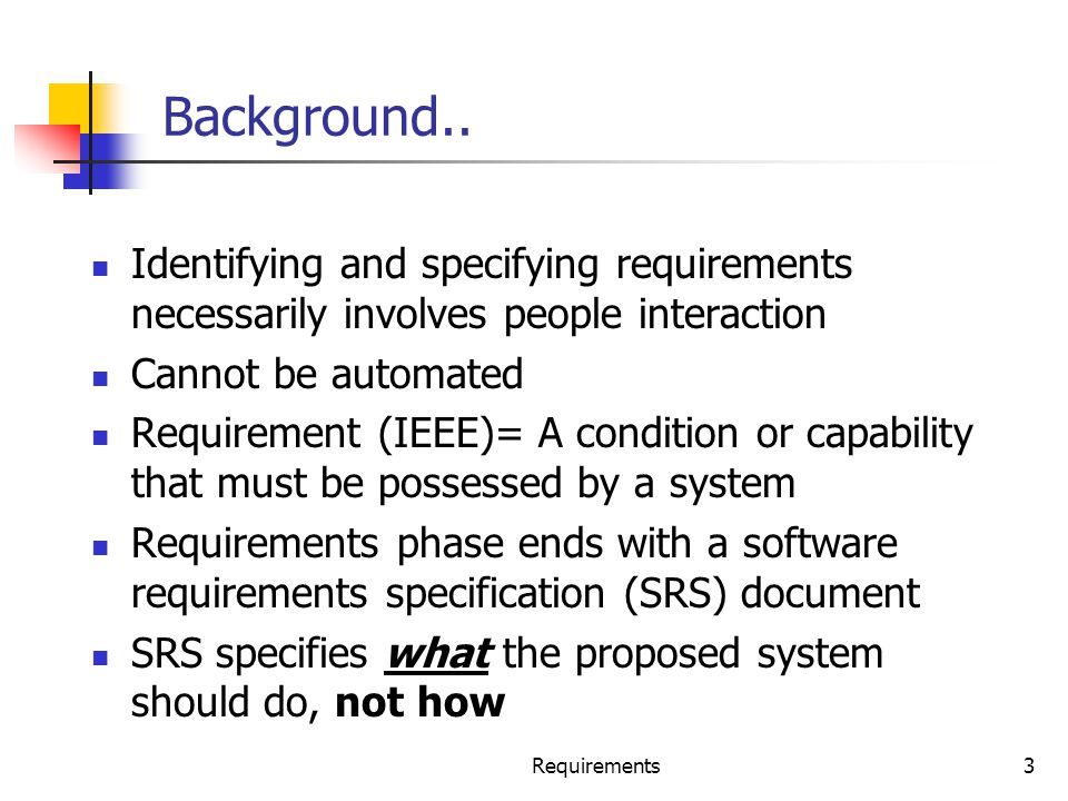 Background.. Identifying and specifying requirements necessarily involves people interaction. Cannot be automated.